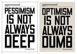 Pessimism/Optimism - double-sided poster addressing stereotypical perceptions of seemingly opposing approaches to life, collaboration between Alain de Botton and Anthony Burrill   (via)