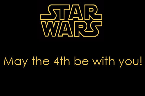 Happy Star Wars Day Everyone!  May The Force be with you always.