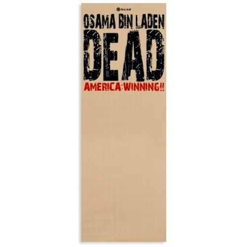 "shortformblog:  nightline:  On sale now: ""Osama bin Laden Dead—America Winning"" yoga mats.  Because one person's inner-peace is another person's coordinated assassination."