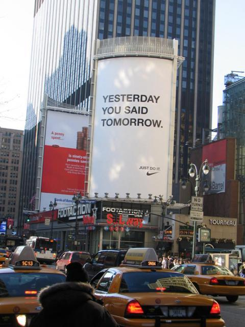 Yesterday you said tomorrow. Just Do It. -Nike.