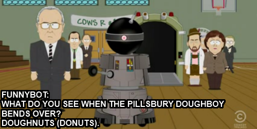 Funnybot: What do you see when the Pillsbury Doughboy bends over?  His Donuts