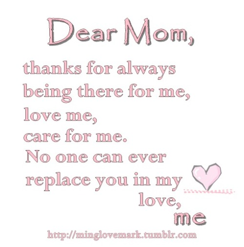Dear Mom, thanks for always being there for me. - Submitted by: minglovemarkFOLLOW SAYING IMAGES FOR MORE INSPIRED IMAGES & QUOTES