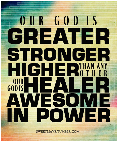 Our God is GREATER<3 and the GREATEST<3