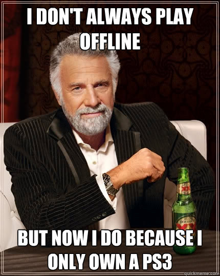 I don't always play offline