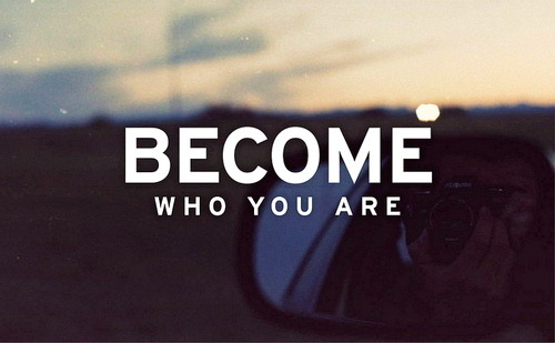Become who you are!