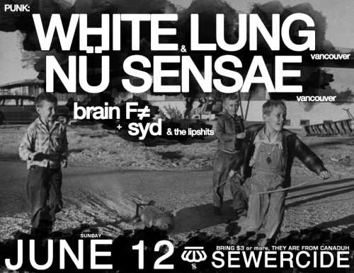 WHITE LUNG • NÜ SENSAE • BRAIN F≠ • SYD A.T.L. at SEWERCIDE, $3-5-11-100 JUNE 12