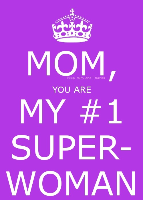 Mom, you are my #1 super-woman