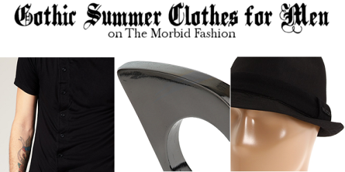 Nice post on Summer clothes over at The Morbid Fashion. (via Gothic Summer Clothes for Men | The Morbid Fashion)