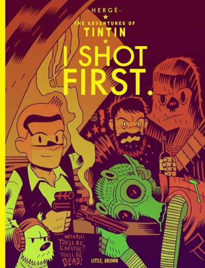 I Shot First by cartoonist Dan Hipp, from his series of notional Tintin covers depicting classic science fiction and adventure films. (via Dylan Horrocks)