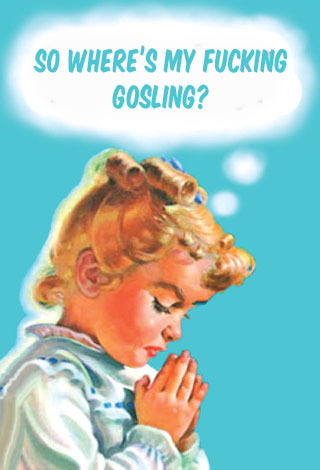 P is for Prayer at Night Say this Gosling prayer at night …it may work!