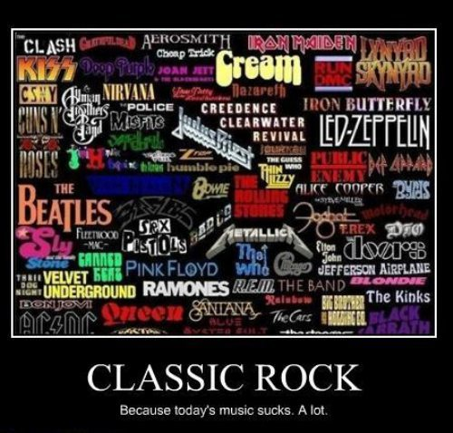 CLASSIC ROCK: Because today's music sucks. A lot.