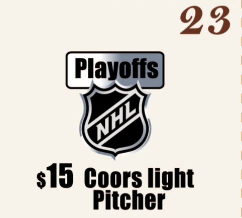 $15 Coors Light Pitchers. NHL PLAYOFFs !!