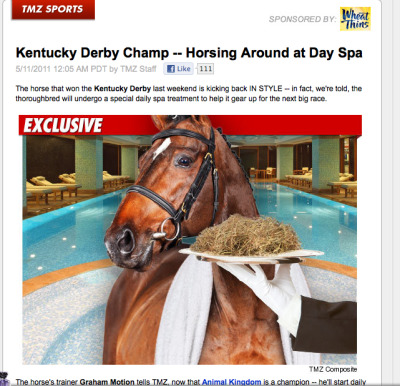 """Kentucky Derby Champ — Horsing Around at Day Spa""  YES. this is the kind of coverage I want to see on gossip pages. hahah this is incredible. Would make me actually want to look at these sites! haha"