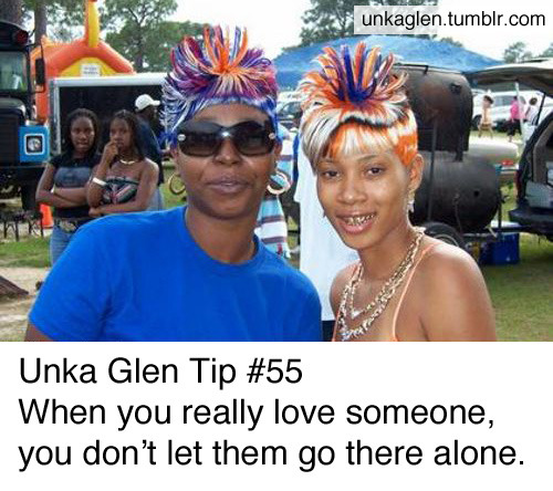 more Unka Glen Tips here