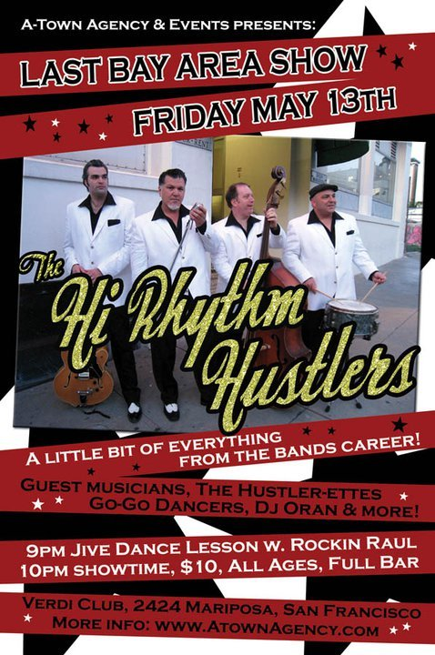 "The Hi-Rhythm Hustlers will be performing this Friday, for their final Bay Area show! Ever? We'll just have to wait and see. But for now, they'll be closing up shop, leaving you to find other bands to bop and swing to. Don't worry, there are other bands out there, but ones that can rock out as hard as Raul can on stage? I don't think so.So come on out and support this great local band. The swinger will be-a-swing'n, the toe tappers tap'n, and the hookers patrol'n right outside the door! So if you didn't get your kicks inside, there will definitely be some ""ladies"" outside, to fulfill your needs.So come on out and buy me a beer! (No matter how many times I'll post this, no one is gonna buy me a beer!)"
