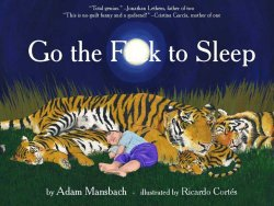 permanentlydisco:  camillereads:  Go The Fu*k To Sleep by Adam Mansbach view inside the book  HAHAHAHHA. READING THIS TO MY CHILDREN.  Oh god, look inside. LOOK INSIDE. oh god. This is so full of win.
