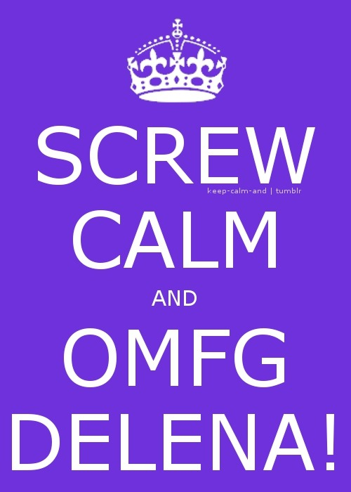 Screw calm and OMFG Delena!