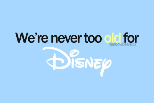 We are never ever ever too old for Disney :)