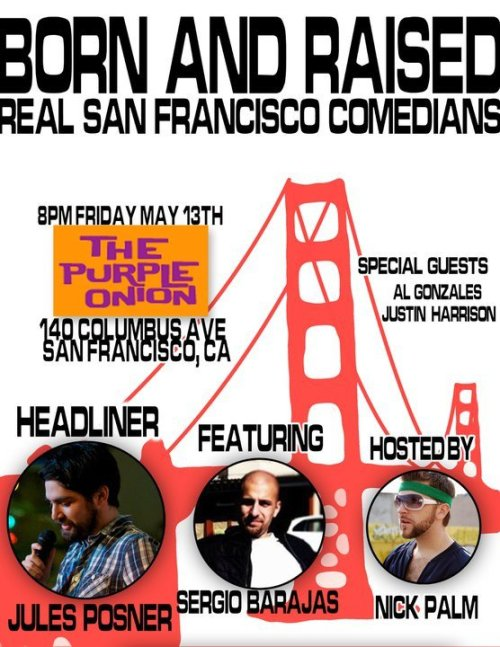 Born and Raised @ The Purple Onion. 140 Columbus Ave. SF. 8 PM. $20. Featuring Sergio Barajas, Al Gonzales, Justin Harrison and headliner Jules Posner. Hosted by. Nick Palm. [Support local natives] (via julesposner)