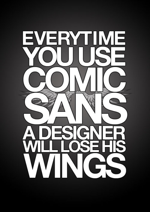 Everytime you use Comic Sans, a designer will lose his wings #HateComicSans [ via blog.thaeger.com ]