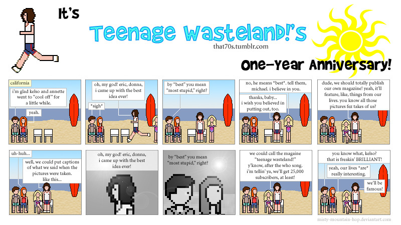 those70scomics:  Congratulations to Teenage Wasteland! on its one-year tumblr!anniversary! You run a great That '70s Show blog, and you help us fans continue to celebrate the show. Thank you so much for sharing your love of the show with us!  Thank you, Those '70s Comics!!!! FUN FACT! The idea of creating this blog came to us while we were on the beach! :D