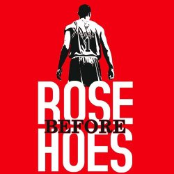 Rose before Hoes