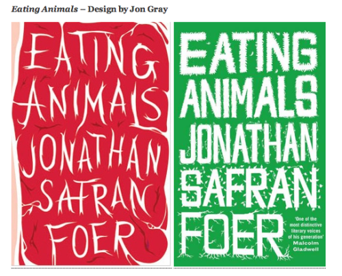 "This Flavorwire post* on rejected book covers and their chosen counterparts is really interesting! What do you people think of the rejected Eating Animals cover (the one on the left)? Do you like it better or worse than the one they went with? I am not sure! I think I like the one they went with better, if only because it might make the book more appealing to meat-mouths. With a picture of a steak on the cover, it can more easily be dismissed as ""animal rights propaganda"" or, ""THAT STEAK LOOKS TASTY IMMA EAT IT LOLZ."" I feel like our JSF has gotta be careful because lots of people are already geared up to jump on his ass about anything, from his age to his bank account to his bank account at his age, ya know? Can't give people extra fodder to fuck with him. But maybe I'm way off. Also, it should be said, that the guy who does JSF's covers, Jon Gray, is THE MAN. His book covers are ridiculous! I want him to design mine but really, it's an easy job: An extreme close-up of my face and the words, ""DON'T HATE ME BECAUSE I'M SO BEAUTIFUL""** printed under it. Don't know what the book's about just yet. *Inspired by the New York Times piece on rejected book covers which you should read if you haven't reached your max for the month GODDAMMIT WORDS COSTING MONEY AND SHIT. **I put the ""so"" in the title so I don't get sued for using a direct quote. Does that happen? I don't know, I'm no historian. Also, I'm so beautiful."