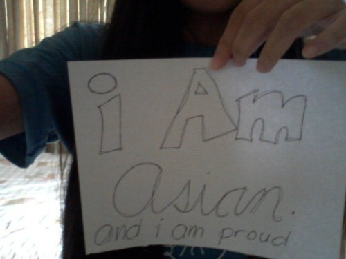 "I am ASIAN and im PROUD of it. THE ""I"" MOVEMENT : BE PART OF A MOVEMENT TO INSPIRE THE WORLD! send me a link of your photo or submit it here"