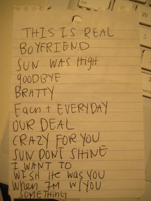 "Best Coast's set list for when they opened for Camera Obscura, April 21, 2010. Bob Bruno handed me this. Around this time Crazy For You hadn't come out yet and she was on the cusp of becoming popular. I snagged a picture with her thinking ""Dude, she's gonna get big. Here's my chance."" Unfortunately I look hideous and I'll probably never release it to the interwebz. Womp womp."