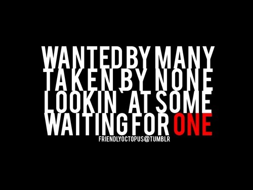 bestlovequotes:  Wanted by many, taken by none, looking at some, wating for one FOLLOW BEST LOVE QUOTES ON TUMBLR  FOR MORE LOVE QUOTES
