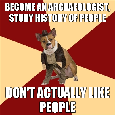 fuckyeaharchaeologymajordog:  How many of you actually don't like people very much? I like people, I'm just picky about WHICH people.