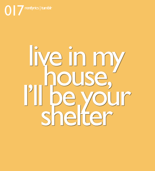 017. Live in my house, I'll be your shelter