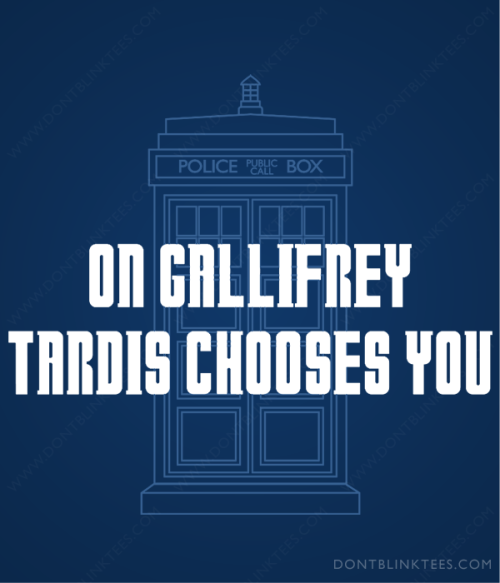 rrrowr:  thedaisiestdaisy:  gojyochan:  On Gallifrey TARDIS Choose You by ~dontblinktees #DoctorWho  THIS IS BETTER THAN EVERYTHING.  omg