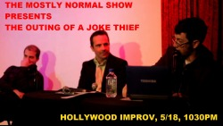 The Mostly Normal Show presents The Outing of a Joke Thief Improv Hollywood, 10/18 1030pm
