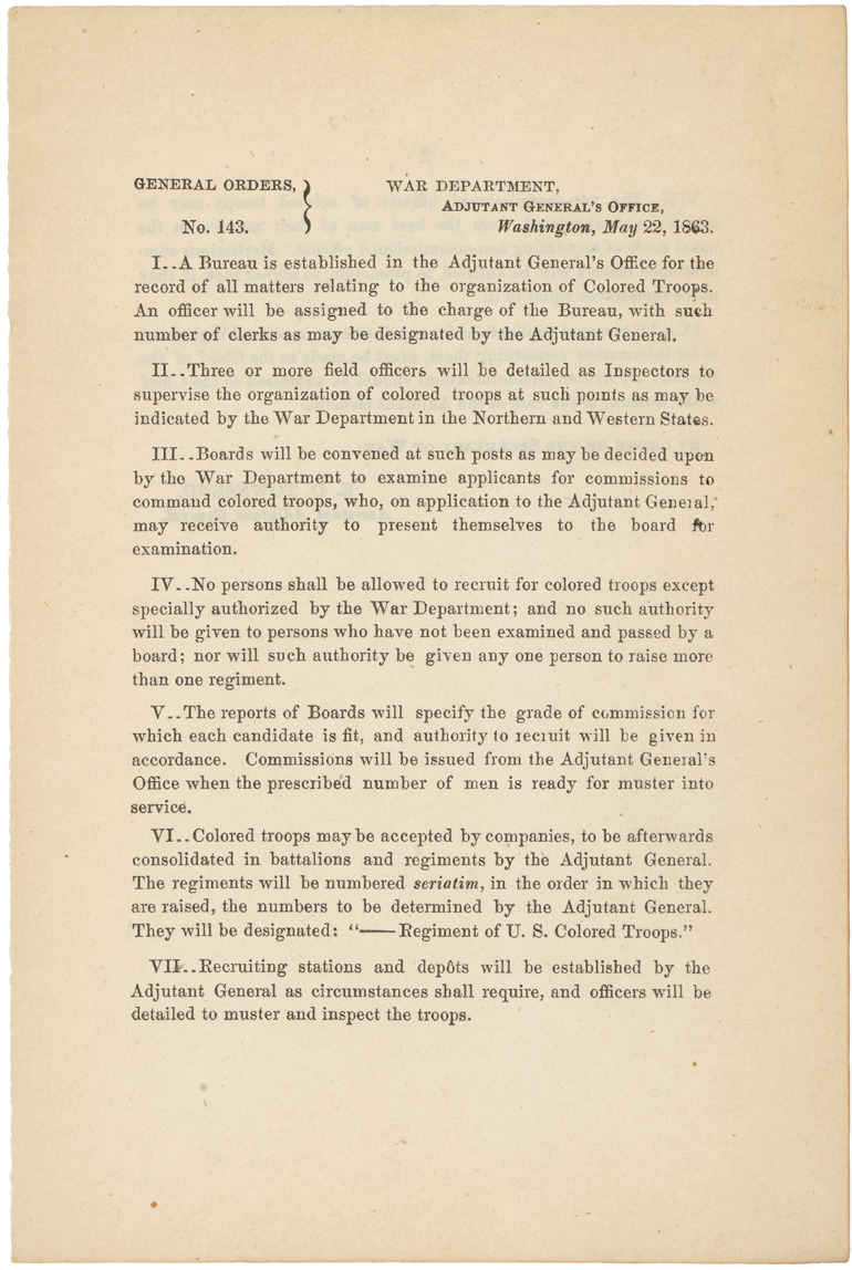 May 22 - Creation of the United States Colored Troops, General Order No. 143, May 22, 1863 The War Department issued General Order 143 on May 22, 1863, creating the United States Colored Troops. By the end of the Civil War, roughly 179,000 black men (10 percent of the Union Army) served as soldiers in the U.S. Army, and another 19,000 served in the Navy.Read more at Our Documents…