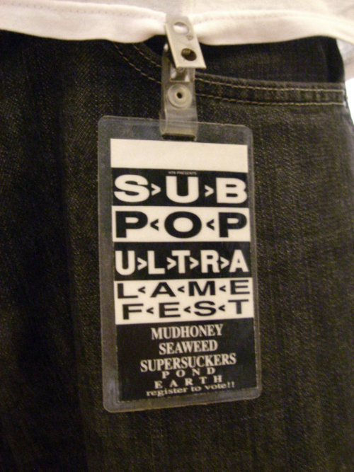 Recent acquisition: Sub Pop Ultra Lamefest (1992) all-access pass.