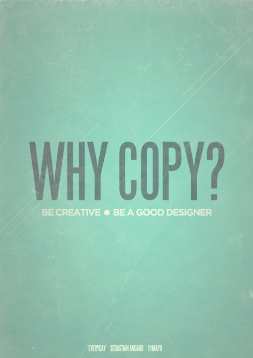 Graphic work by Andaur Studios.  They are totally right! Be creative, be a good designer and don't copy! More creative inspiration. __posted by weandthecolor // facebook // twitter