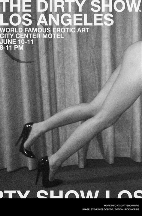 The  Dirty Show is returning to Los Angeles June 10+11 to the classy (ahem!)  City Center Motel. Event flyer photo by Steve Diet Goedde, designed by Rick Morris. www.dirtyshow.org