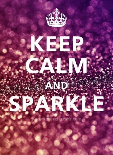 "theglitterguide:  (via sparkle.)  My favourite version of the ""keep calm"" poster yet. We all should sparkle."
