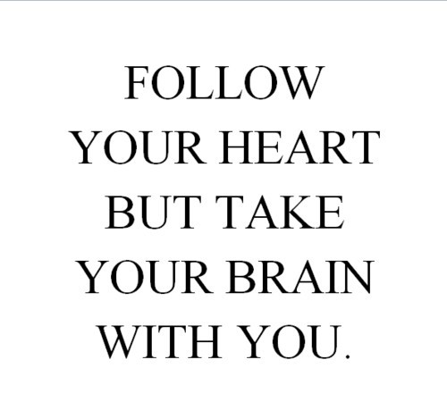 Follow your heart but take your brain with youFOLLOW SAYING IMAGES FOR MORE INSPIRED IMAGES & QUOTES