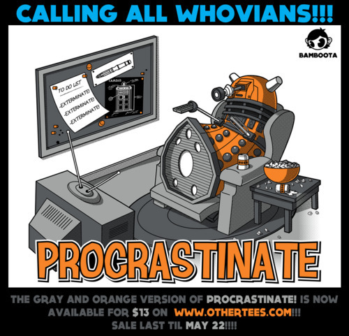 Yay! Procrastinate! is on sale for $13! Head on over to www.othertees.com to check it out! :D #DrWho