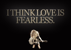 "simpleandgetcrazy:  ""I think love is fearless"". -Taylor Swift"