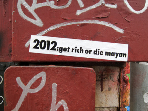 willzone:2012: Get Rich or die mayan!