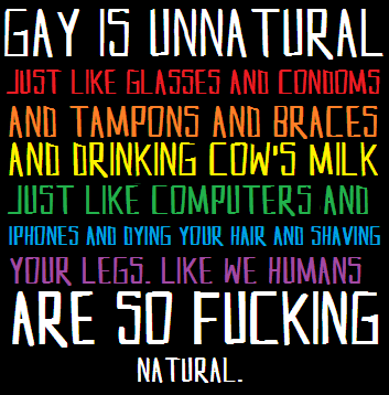 beefreaky:  Gay is unnatural is it?