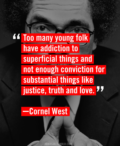 tglmia:  TRUE.  Cornel West is the man.