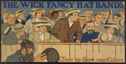 Title: The Wick fancy hat bands. Cheer up - show your colors Date Created/Published: [United States : Publisher not identified], c1910. Medium: 1 print (poster) : chromolithograph. Summary: Poster shows baseball fans in the stands behind the catcher, with men and women wearing hats with special bands. Advertisement for the Wick Narrow Fabric Company.