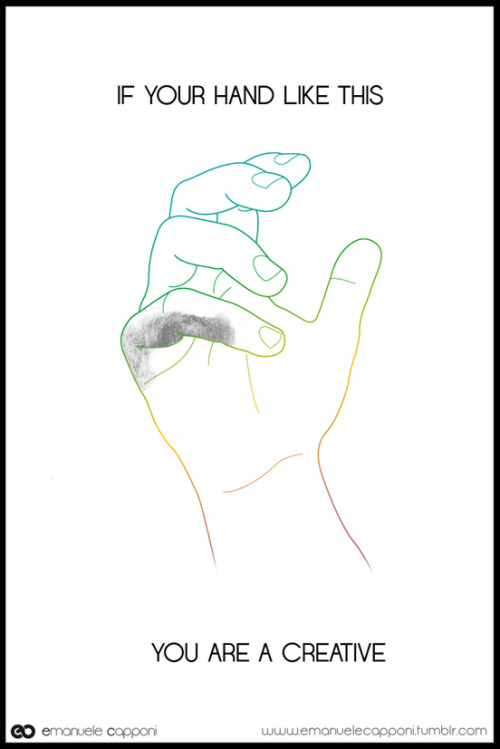 designersof:  If your hand like this, you are a creative… www.emanuelecapponi.tumblr.com ——posted by designers of tumblr
