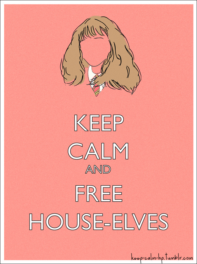 Keep calm and free house-elves