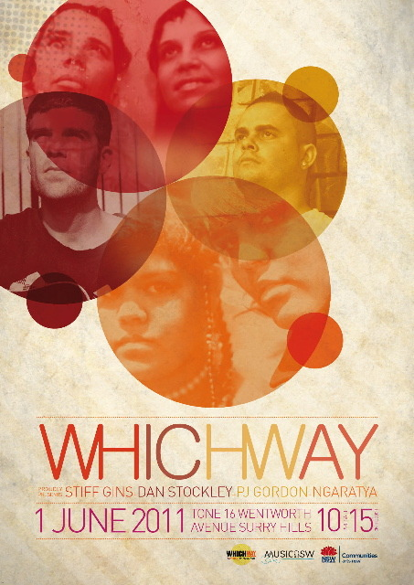 A night of brilliant Indigenous music proudly presented by Whichway, a key music development program for the Aboriginal and Torres Strait Islander music industry in NSW.  Folk-pop sister duo Ngaratya, country rock musician PJ Gordon, and roots singer-songwriter Daniel Stockley have all participated in Whichway's 2010 EP project. Join them as they showcase the results of their hard work in a night that will celebrate some of the great Indigenous artists that we have in NSW. Special guests Stiff Gins will headline the night, performing songs from their stunning new album 'Wind & Water'.    Wednesday 1 June 2011   @ Tone: 16 Wentworth Ave, Sydney   Tix $10 + bf presale, $15 on the door.   Doors open 8pm.