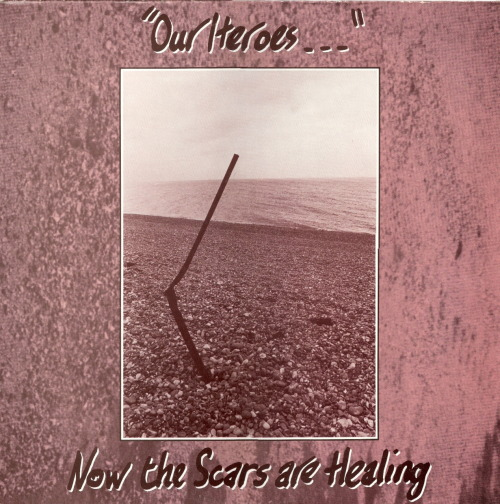 Our Heroes - Now The Scars Are Healing (UK 1984) Tracklist: 01. (Now The) Scars (Are Healing) 02. Fantasenile 03. The Aura Get it